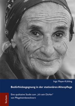 Bedürfnisbegegnung in der stationären Altenpflege von Meyer-Kühling,  Inga