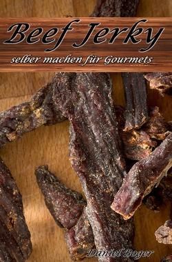 Beef Jerky selber machen für Gourmets von Boger,  Daniel