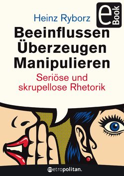 Beeinflussen – Überzeugen – Manipulieren von Ryborz,  Heinz