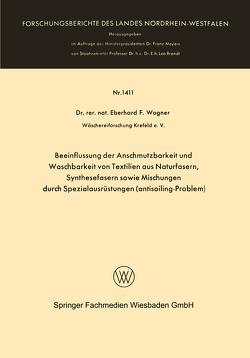 Beeinflussung der Anschmutzbarkeit und Waschbarkeit von Textilien aus Naturfasern, Synthesefasern sowie Mischungen durch Spezialausrüstungen (antisoiling-Problem) von Wagner,  Eberhard Frithjof