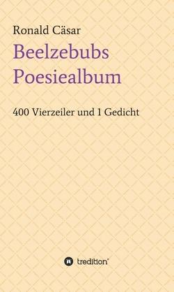 Beelzebubs Poesiealbum von Cäsar,  Ronald