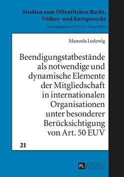 Beendigungstatbestände als notwendige und dynamische Elemente der Mitgliedschaft in internationalen Organisationen unter besonderer Berücksichtigung von Art. 50 EUV von Ludewig,  Manuela