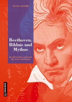 Beethoven. Bildnis und Mythos von Brunner,  Michael