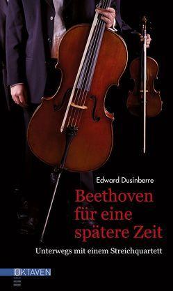Beethoven für eine spätere Zeit von Dusinberre,  Edward, von dem Borne,  Astrid