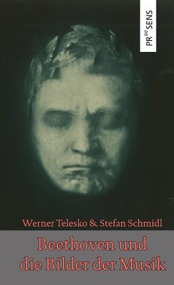 Beethoven und die Bilder der Musik von Schmidl,  Stefan, Telesko,  Werner