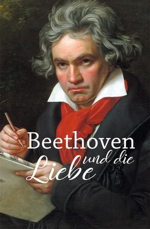 Beethoven und die Liebe von Kunze,  Hagen