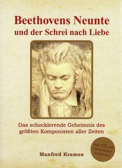Beethovens Neunte und der Schrei nach Liebe von Krames,  Manfred