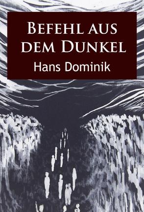 Befehl aus dem Dunkel von Dominik,  Hans