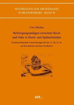 Befestigungsanlagen zwischen Havel und Oder in Hoch- und Spätmittelalter von Michas,  Uwe