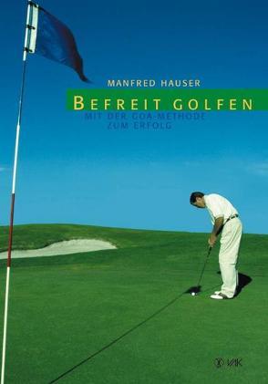 Befreit golfen von Hauser,  Manfred