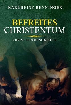 Befreites Christentum von Benninger,  Karlheinz