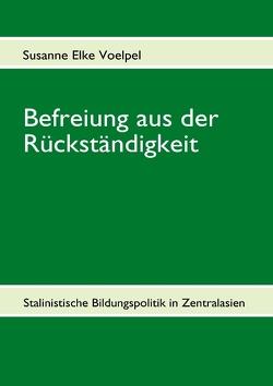 Befreiung aus der Rückständigkeit von Voelpel,  Susanne Elke