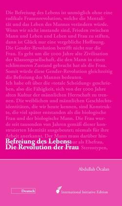 Befreiung des Lebens: Die Revolution der Frau von Internationale Initiative »Freiheit für Abdullah Öcalan – Frieden in Kurdistan«, Öcalan,  Abdullah