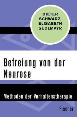 Befreiung von der Neurose von Schwarz,  Dieter, Sedlmayr,  Elisabeth