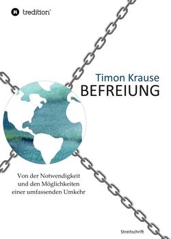 Befreiung – Von der Notwendigkeit und den Möglichkeiten einer umfassenden Umkehr von Krause,  Timon