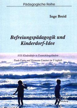 Befreiungspädagogik und Kinderdorf-Idee von Breid,  Inge