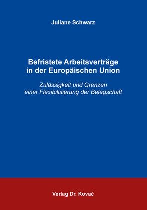 Befristete Arbeitsverträge in der Europäischen Union von Schwarz,  Juliane