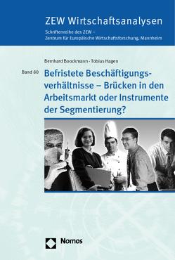 Befristete Beschäftigungsverhältnisse – Brücken in den Arbeitsmarkt oder Instrumente der Segmentierung? von Boockmann,  Bernhard, Hagen,  Tobias