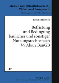 Befristung und Bedingung baulicher und sonstiger Nutzungsrechte nach § 9 Abs. 2 BauGB von Heinrich,  Roxana