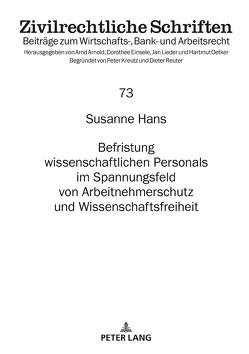 Befristung wissenschaftlichen Personals im Spannungsfeld von Arbeitnehmerschutz und Wissenschaftsfreiheit von Hans,  Susanne