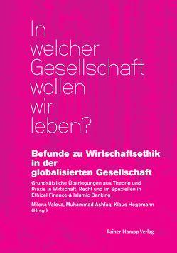 Befunde zu Wirtschaftsethik in der globalisierten Gesellschaft von Ashfaq,  Muhammad, Hegemann,  Klaus, Valeva,  Milena