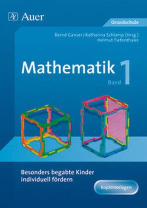 Begabte Kinder individuell fördern, Mathe Band 1 von Ganser,  B., H.Tiefenthaler, Schlamp,  K.