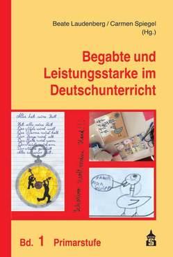 Begabte und Leistungsstarke im Deutschunterricht von Laudenberg,  Beate, Spiegel,  Carmen