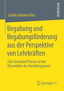 Begabung und Begabungsförderung aus der Perspektive von Lehrkräften von Kiso,  Carolin Johanna