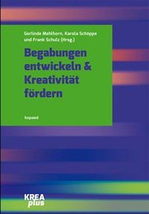 Begabungen entwickeln & Kreativität fördern von Mehlhorn,  Gerlinde, Schöppe,  Karola, Schulz,  Frank