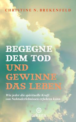 Begegne dem Tod und gewinne das Leben von Brekenfeld,  Christine N.