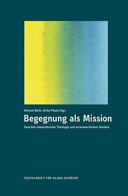 Begegnung als Mission von Biehl,  Michael, Plautz,  Ulrike