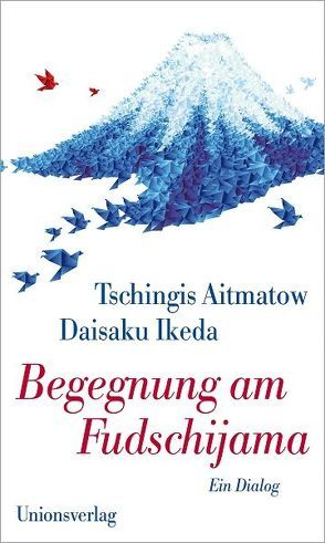 Begegnung am Fudschijama von Aitmatow,  Tschingis, Hitzer,  Friedrich, Ikeda,  Daisaku