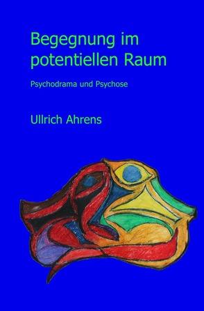 Begegnung im potentiellen Raum. von Ahrens,  Ullrich