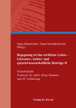 Begegnung ist das wirkliche Leben – Literatur-, kultur- und sprachwissenschaftliche Beiträge II von Mrożewska,  Anna, Nieroda-Kowal,  Anna
