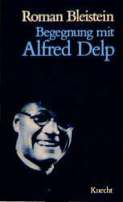 Begegnung mit Alfred Delp von Bleistein,  Roman
