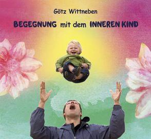 Begegnung mit dem Inneren Kind von Kirchberger,  Manuela Ina, Plum,  Thomas, Wittneben,  Götz