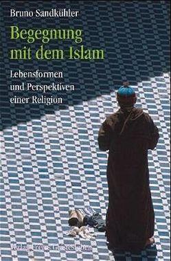 Begegnung mit dem Islam von Sandkühler,  Bruno