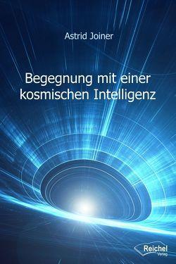 Begegnung mit einer kosmischen Intelligenz von Joiner,  Astrid