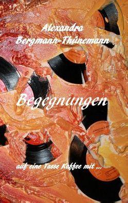 Begegnungen von Bergmann-Thünemann,  Alexandra