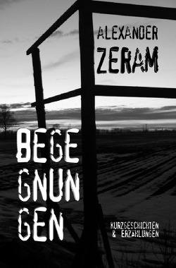 BEGEGNUNGEN von Zeram,  Alexander
