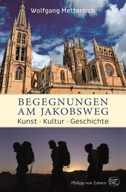Begegnungen am Jakobsweg von Metternich,  Wolfgang