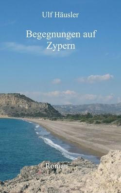 Begegnungen auf Zypern von Häusler,  Ulf