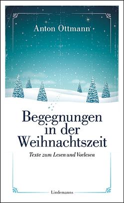 Begegnungen in der Weihnachtszeit von Ottmann,  Anton