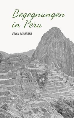 Begegnungen in Peru von Schröder,  Erich