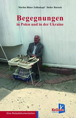 Begegnungen in Polen und der Ukraine von Bartsch,  Detlev, Böner Zollenkopf,  Marlies