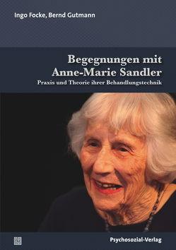 Begegnungen mit Anne-Marie Sandler von Focke,  Ingo, Gutmann,  Josef Bernd, Sandler,  Anne-Marie