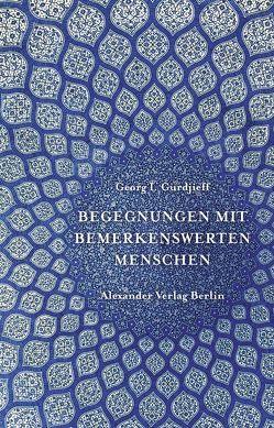 Begegnungen mit bemerkenswerten Menschen von Grunwald,  François, Gurdjieff,  Georg I, Mey,  Hans H