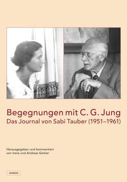 Begegnungen mit C.G. Jung von Gerber,  Andreas, Gerber,  Irene, Tauber,  Sabi