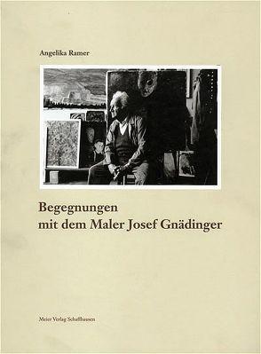 Begegnungen mit dem Maler Josef Gnädinger von Freivogel,  Max, Ramer,  Angelika