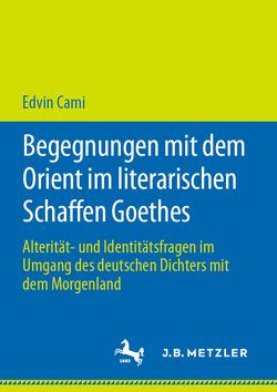 Begegnungen mit dem Orient im literarischen Schaffen Goethes von Cami,  Edvin